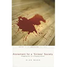 Atonement for a 'sinless' Society: Engaging with an Emerging Culture (Faith in an Emerging Culture)