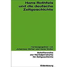 Hans Rothfels Und Die Deutsche Zeitgeschichte (Schriftenreihe Der Vierteljahrshefte Fur Zeitgeschichte)