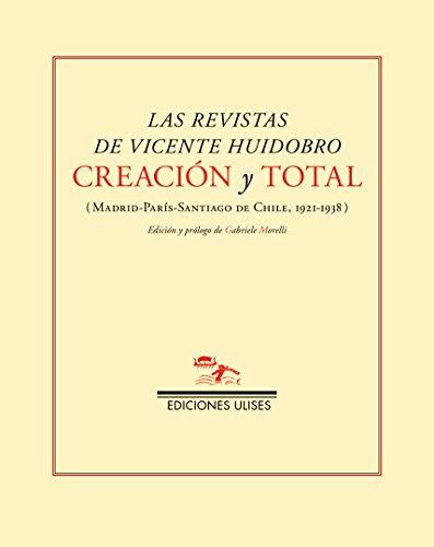 Creación y Total: (Madrid-París, Santiago de Chile, 1921-1938) por Vicente Huidobro