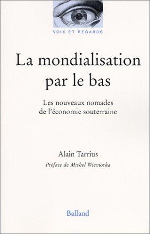 La Mondialisation par le bas : Les Nouveaux Nomades de l'économie souterraine