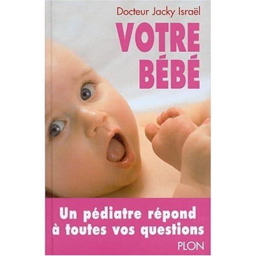 Votre bébé. De la naissance à 2 ans