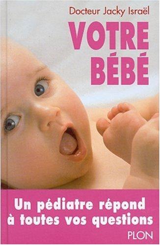 Votre bébé. De la naissance à 2 ans par Jacky Israël
