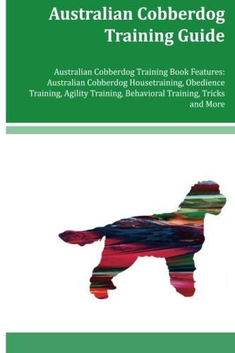 Australian Cobberdog Training Guide Australian Cobberdog Training Book Features: Australian Cobberdog Housetraining, Obedience Training, Agility Training, Behavioral Training, Tricks and More por Amanda Knox