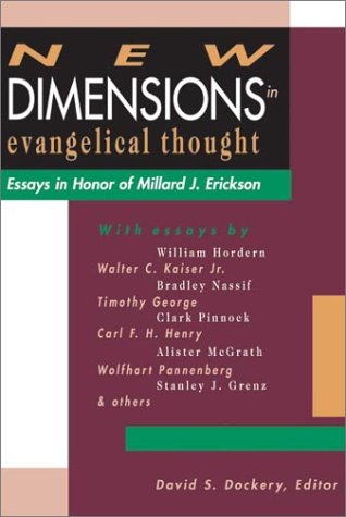 New Dimensions in Evangelical Thought: Essays in Honour of Millard J. Erickson