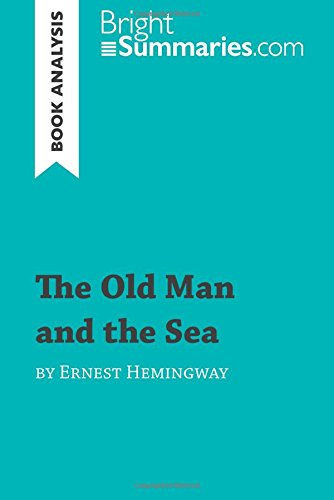 The Old Man and the Sea by Ernest Hemingway (Book Analysis): Detailed Summary, Analysis and Reading Guide