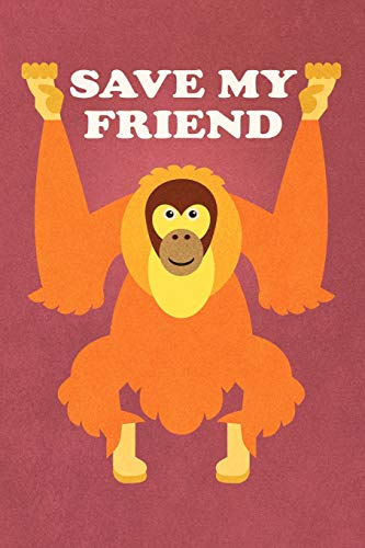 Save My Friend: Orangutan Journal To Write In / 100 Lined Pages / 6x9 Unique Diary / Composition Notebook ( Sustainable Palm Oil, Stop Hunting, Endangered Species Awareness) - Sustainable Palm