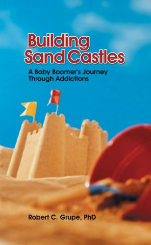 Building Sand Castles - A Baby Boomers Journey through Addictions (English Edition) Sand Castle Building
