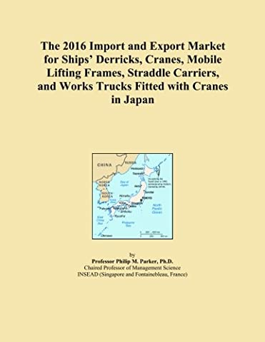 The 2016 Import and Export Market for Ships' Derricks, Cranes, Mobile Lifting Frames, Straddle Carriers, and Works Trucks Fitted with Cranes in