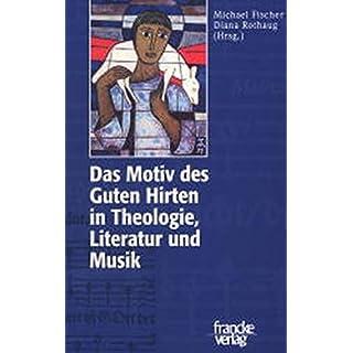 Das Motiv des Guten Hirten in Theologie, Literatur und Musik (Mainzer Hymnologische Studien)