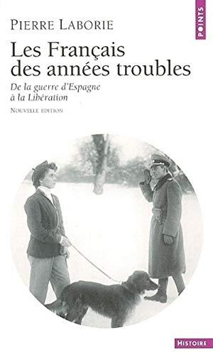Les Français des années troubles : De la guerre d'Espagne à la libération par Pierre Laborie