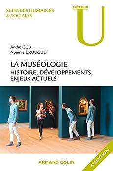 La muséologie - 4e éd. : Histoire, développements, enjeux actuels (museologie t. 1)