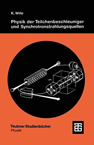 Physik der Teilchenbeschleuniger und Synchrotronstrahlungsquellen: Eine Einführung (Teubner Studienbücher Physik) (German Edition)