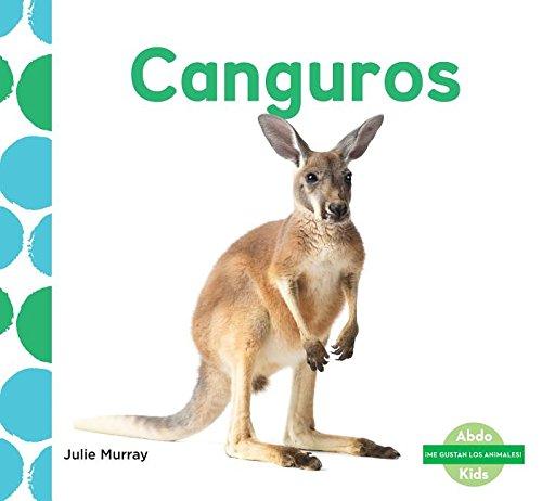 Canguros (Kangaroos) (Spanish Version) (Me Gustan Los Animales!/ I Like Animals!) por Julie Murray