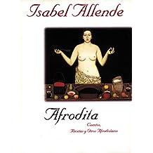 Afrodita: Cuentos, Recetas y Otros Afrodisiacos: Guentos, Recetas Y Otros Afrodisiacos
