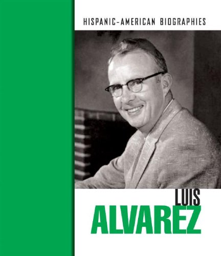 Luis Walter Alvarez (Hispanic-American Biographies)