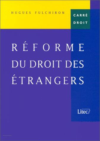 Réforme du droit des étrangers (ancienne édition) par Hugues Fulchiron