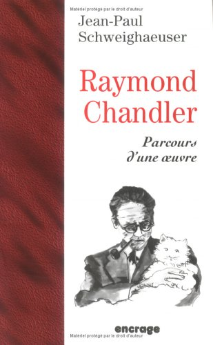 Raymond Chandler : Parcours d'une oeuvre par Jean-Paul Schweighaeuser