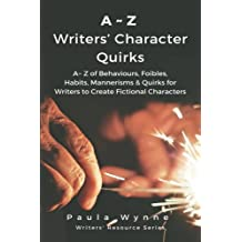 A~Z Writers' Character Quirks: A~ Z of Behaviours, Foibles, Habits, Mannerisms & Quirks for Writers to Create Fictional Characters ( (Writer's Resource Series) (Volume 3) by Paula Wynne (2016-03-28)