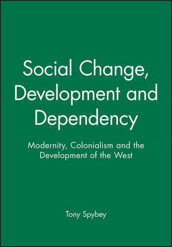 Social Change, Development and Dependency: Modernity, Colonialism and the Development of the West