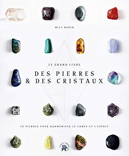 Le Grand livre des pierres et des cristaux : 50 pierres pour harmoniser le corps et l'esprit (Esotérisme) (French Edition)