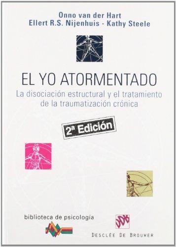 El yo atormentado: La disociación estructural y el tratamiento de la traumatización crónica (Biblioteca de Psicología)