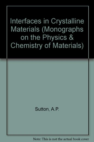Interfaces in Crystalline Materials (Monographs on the Physics & Chemistry of Materials)