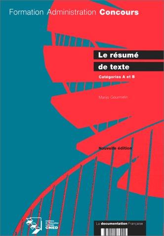 LE RESUME DE TEXTE. : Catégories A et B, édition 1995