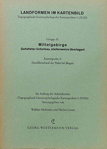 Landformen im Kartenbild. Gruppe 2. Mittelgebirge. Kartenprobe 4. Durchbruchstal der Nahe bei Bingen