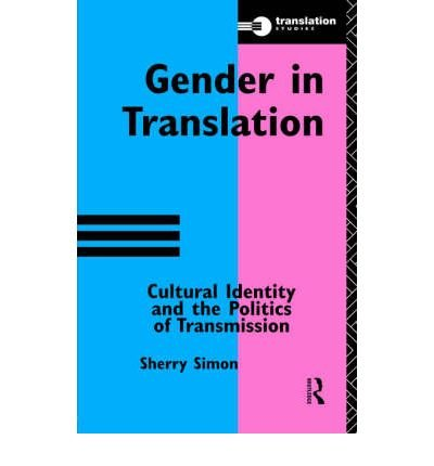 [(Gender in Translation)] [Author: Sherry Simon] published on (September, 1996)
