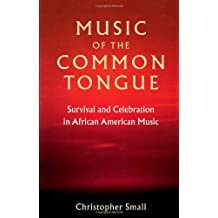 Music of the Common Tongue: Survival and Celebration in Afro-American Music (Music Culture)