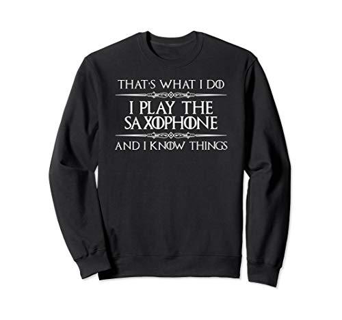 Saxophone Player - I Play Saxophone & I Know Things Funny Sweatshirt