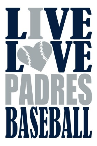 Live Love Padres Baseball Journal: A lined notebook for the San Diego Padres fan, 6x9 inches, 200 pages. Live Love Baseball in blue and I Heart Padres in gray. (Sports Fan Journals) por WriteDrawDesign