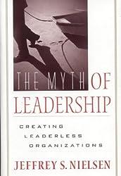 The Myth of Leadership: Creating Leaderless Organizations