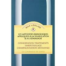 Les Méthodes biologiques appliquées à la vinification et à l'oenologie, tome 2 : Conservation, traitement, embouteillage, champagnisation artisanale