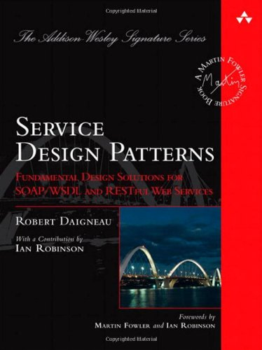 Service Design Patterns: Fundamental Design Solutions for SOAP/WSDL and RESTful Web Services (Addison-wesley Signature Series) por Robert Daigneau