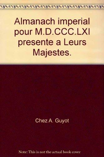Almanach imperial pour M.D.CCC.LXI presente a Leurs Majestes.