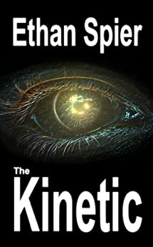 The Kinetic (Kinesis Book 2) by [Spier, Ethan]