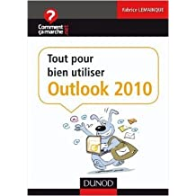 Tout pour bien utiliser Outlook 2010 de Fabrice Lemainque ( 9 juin 2010 )