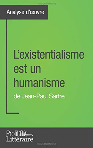 L'existentialisme est un humanisme de Jean-Paul Sartre (Analyse approfondie): Approfondissez votre lecture des romans classiques et modernes avec Profil-Litteraire.fr