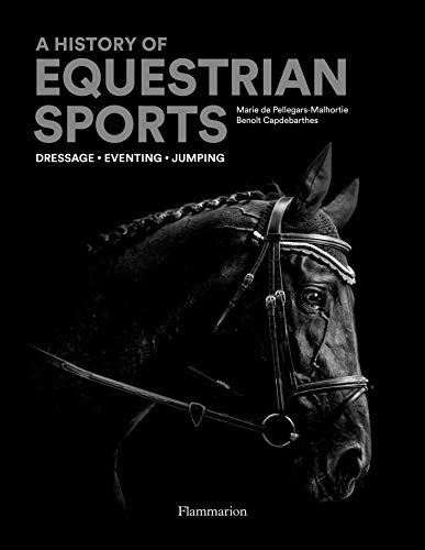 An Illustrated History of Equestrian Sports: Dressage, Eventing, Jumping por Marie de Pellegar