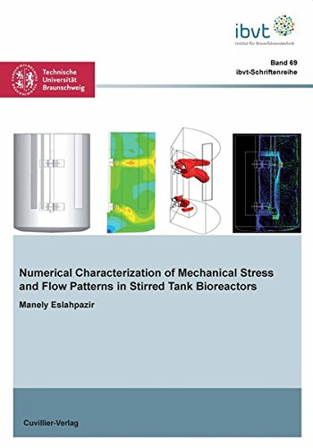 Numerical Characterization of Mechanical Stress and Flow Patterns in Stirred Tank Bioreactors (Schriftenreihe des Institutes für Bioverfahrenstechnik der Technischen Universität Braunschweig)
