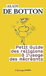 Petit guide des religions à l'usage des mécréants de Alain de Botton