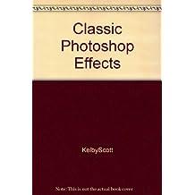 Photoshop Classic Effects [Taschenbuch] by Scott Kelby