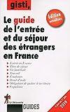 Le guide de l'entrée et du séjour des étrangers en France...