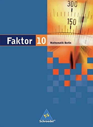 Faktor - Mathematik für die Sekundarstufe I in Berlin Ausgabe 2006: Schülerband 10