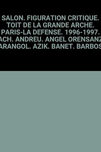 SALON. FIGURATION CRITIQUE. TOIT DE LA GRANDE ARCHE. PARIS-LA DEFENSE. 1996-1997. [ACH. ANDREU. ANGEL ORENSANZ. ARANGOL. AZIK. BANET. BARBOSA. BARRIOS. BENADRETTI. BERNADES. BERNO. BETOULAUD. BLANC. BOWEN. BRUNET. BRUNO. CAVIN. CHAMBRIN. CHAVANIS. ETC..].