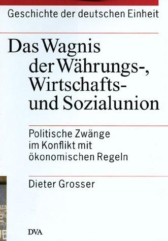 Geschichte der deutschen Einheit, 4 Bde, Bd.2, Das Wagnis der Währungsunion, Wirtschaftsunion und Sozialunion
