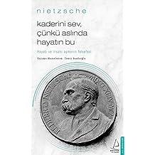 Kaderini Sev, Çünkü Aslında Hayatın Bu - Nietzsche: Hayatı ve İnsanı Aşmanın Felsefesi