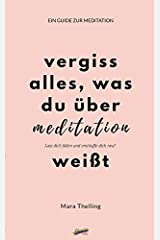 Vergiss alles, was du über Meditation weißt: Ein Guide zur Meditation Broschiert