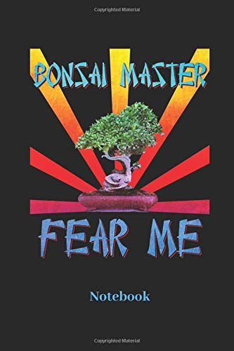 Bonsai Master Fear Me Notebook: Lined notebook for Bonsai Tree and planting fans - notebook for men, women, kids and children